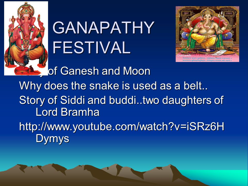 GANAPATHY FESTIVAL Story of Ganesh and Moon Why does the snake is used as a belt..