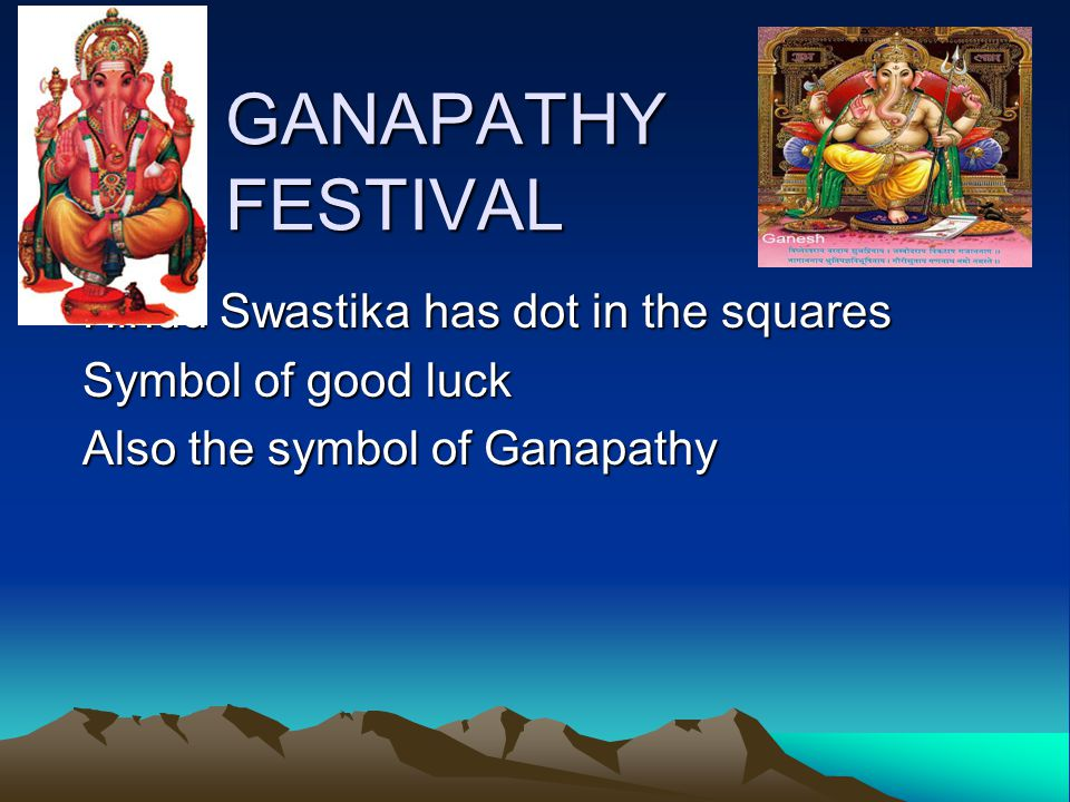 GANAPATHY FESTIVAL Hindu Swastika has dot in the squares Symbol of good luck Also the symbol of Ganapathy