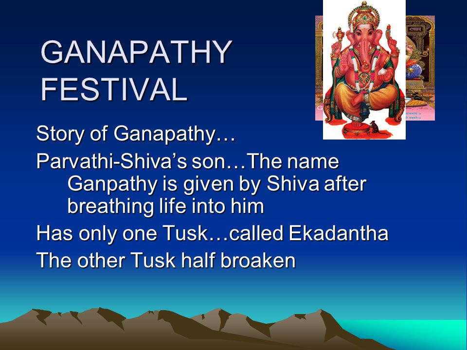 GANAPATHY FESTIVAL Four hands of Ganesh signify Divinity There are Ganesh's Idols depicted up to 14 hands.