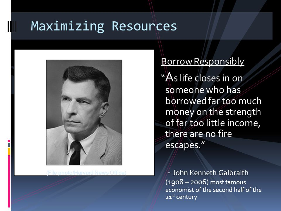 "Maximizing Resources Borrow Responsibly "" A s life closes in on someone who has borrowed far too much money on the strength of far too little income,"