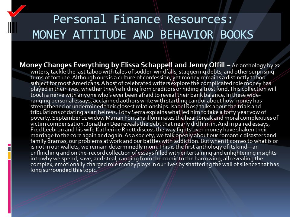 Personal Finance Resources: MONEY ATTITUDE AND BEHAVIOR BOOKS Money Changes Everything by Elissa Schappell and Jenny Offill – An anthology by 22 write