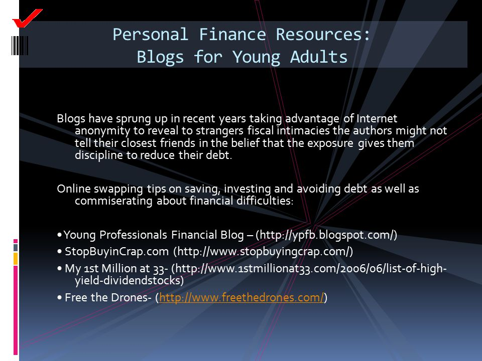Personal Finance Resources: Blogs for Young Adults Blogs have sprung up in recent years taking advantage of Internet anonymity to reveal to strangers