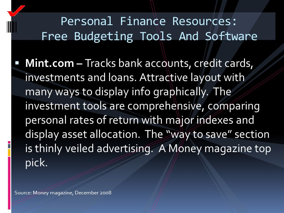 Personal Finance Resources: Free Budgeting Tools And Software  Mint.com – Tracks bank accounts, credit cards, investments and loans. Attractive layou