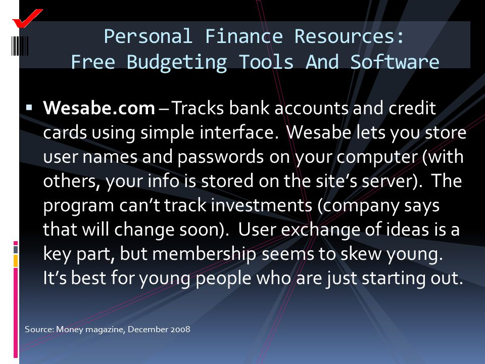Personal Finance Resources: Free Budgeting Tools And Software  Wesabe.com – Tracks bank accounts and credit cards using simple interface. Wesabe lets