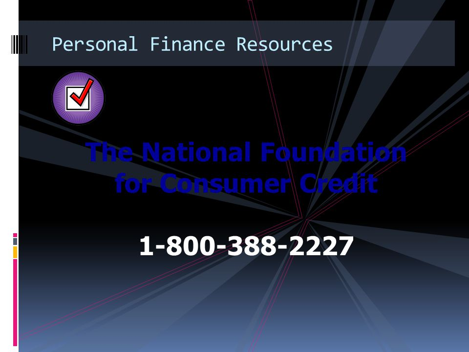 The National Foundation for Consumer Credit 1-800-388-2227 Personal Finance Resources