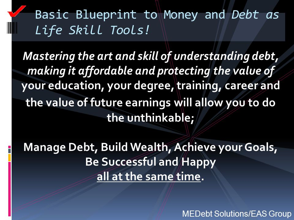 Basic Blueprint to Money and Debt as Life Skill Tools! Mastering the art and skill of understanding debt, making it affordable and protecting the valu