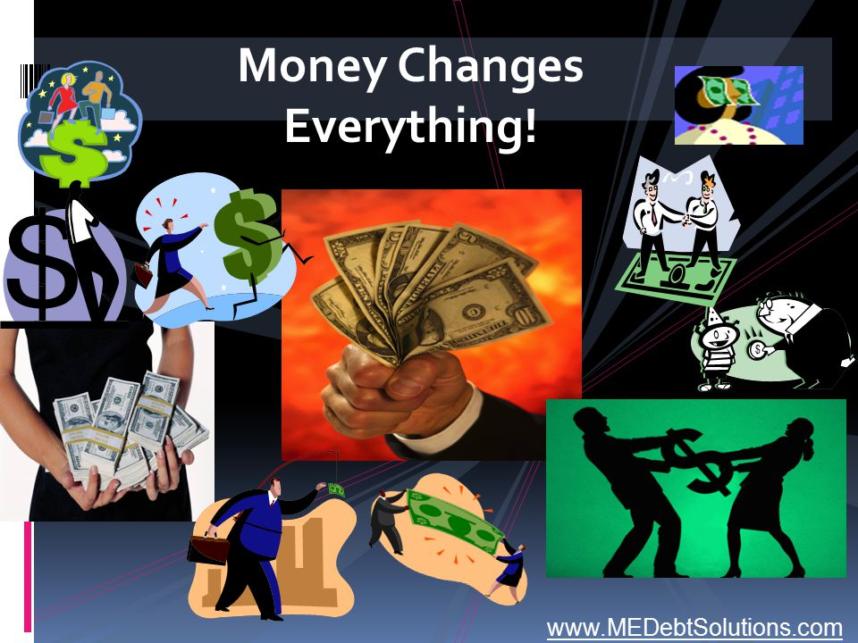 Money Changes Everything! www.MEDebtSolutions.com
