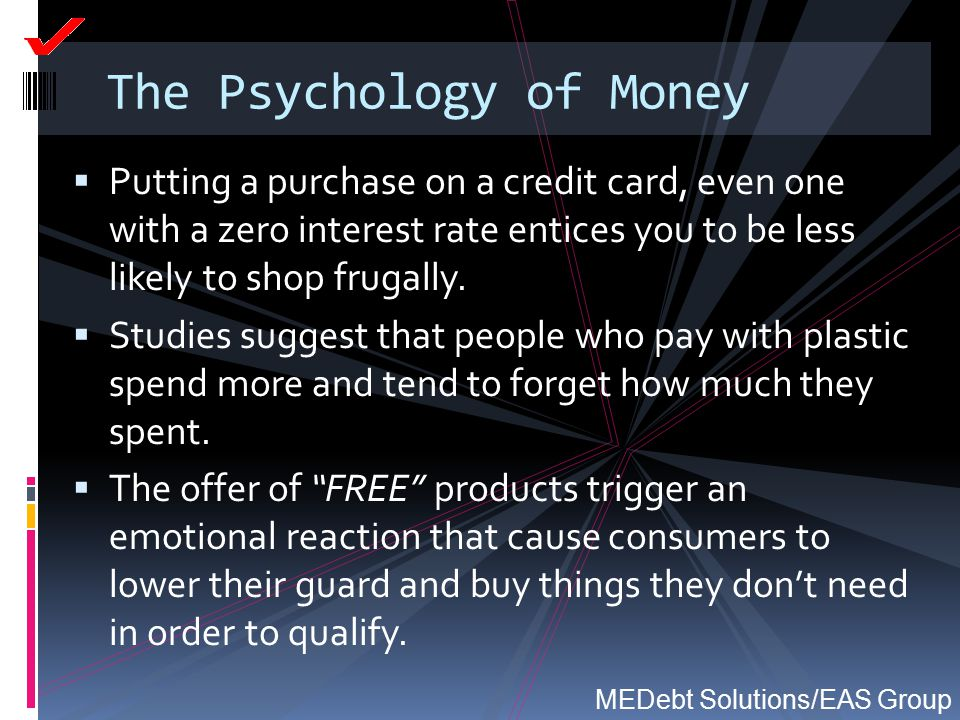 The Psychology of Money  Putting a purchase on a credit card, even one with a zero interest rate entices you to be less likely to shop frugally.  St