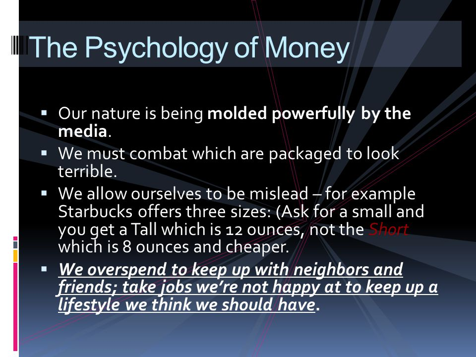 The Psychology of Money  Our nature is being molded powerfully by the media.  We must combat which are packaged to look terrible.  We allow ourselv