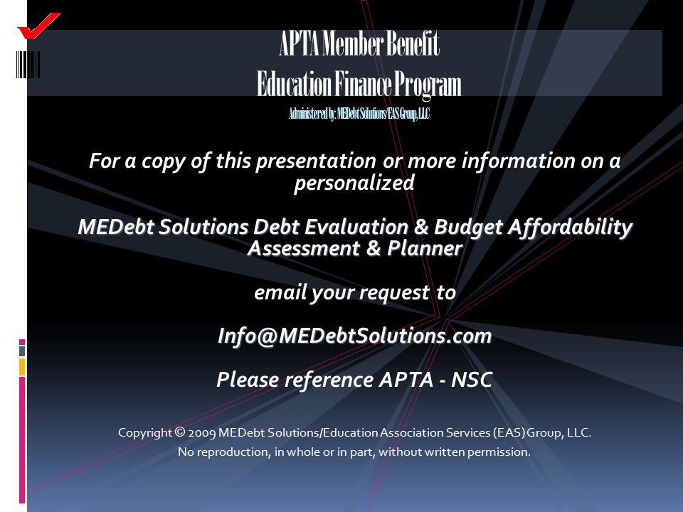 APTA Member Benefit Education Finance Program Administered by: MEDebt Solutions/EAS Group, LLC For a copy of this presentation or more information on
