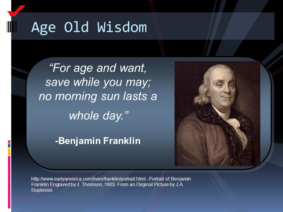 Age Old Wisdom http://www.earlyamerica.com/lives/franklin/portrait.html - Portrait of Benjamin Franklin Engraved by J. Thomson, 1805. From an Original