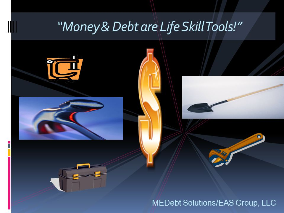 """Money & Debt are Life Skill Tools!"" MEDebt Solutions/EAS Group, LLC"