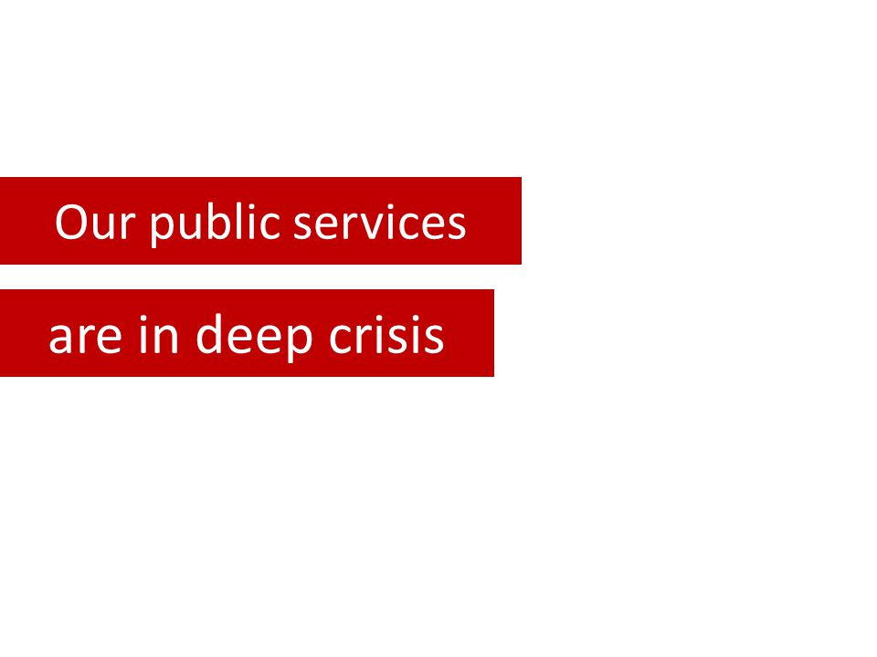 Our public services are in deep crisis