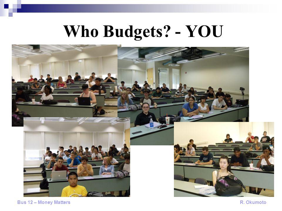 Who Budgets? - YOU Bus 12 – Money Matters R. Okumoto