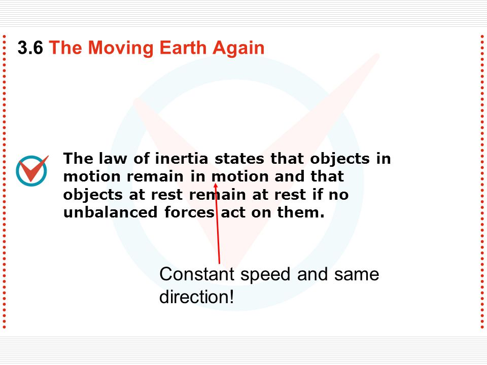 The law of inertia states that objects in motion remain in motion and that objects at rest remain at rest if no unbalanced forces act on them.