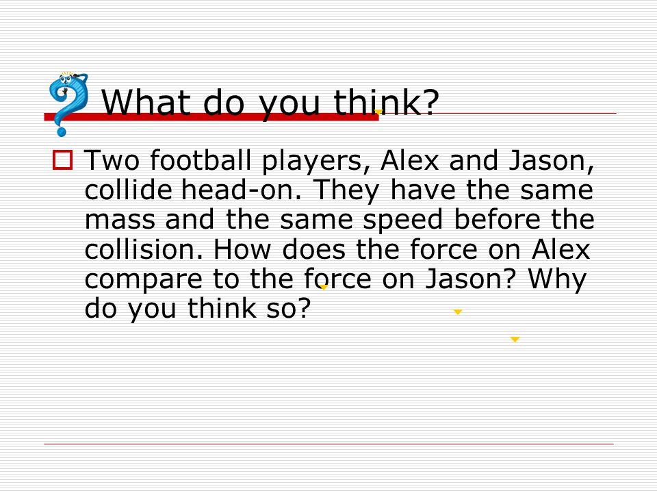 What do you think.  Two football players, Alex and Jason, collide head-on.