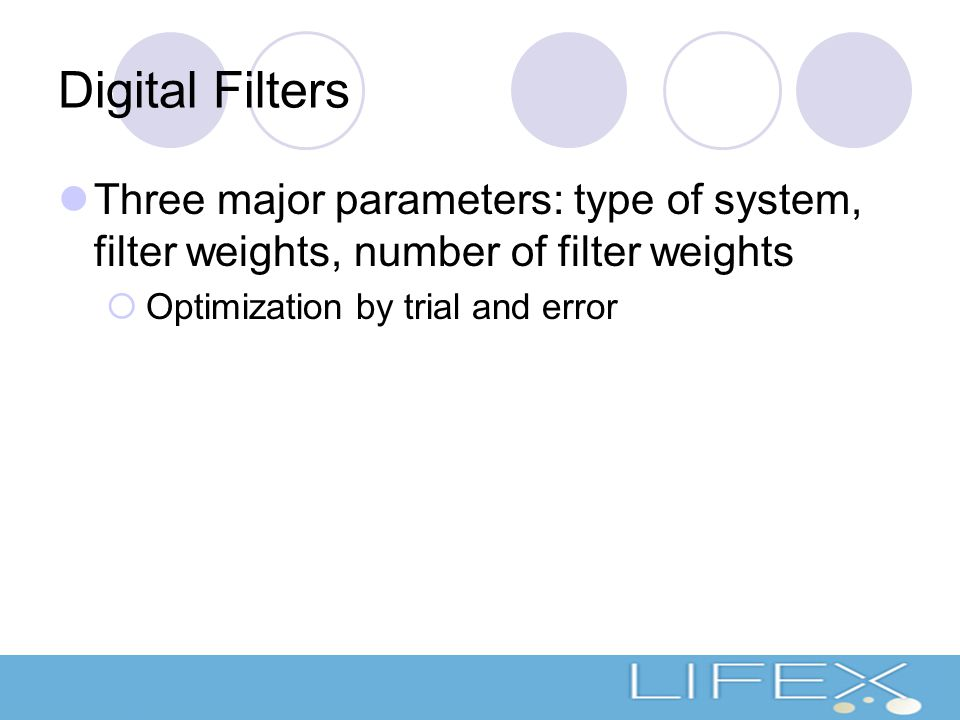Digital Filters Three major parameters: type of system, filter weights, number of filter weights  Optimization by trial and error