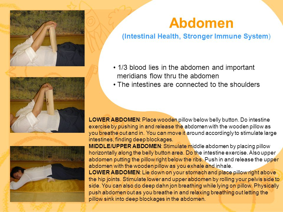 Abdomen (Intestinal Health, Stronger Immune System) 1/3 blood lies in the abdomen and important meridians flow thru the abdomen The intestines are con