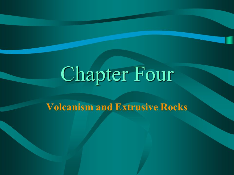 Chapter Four Volcanism and Extrusive Rocks