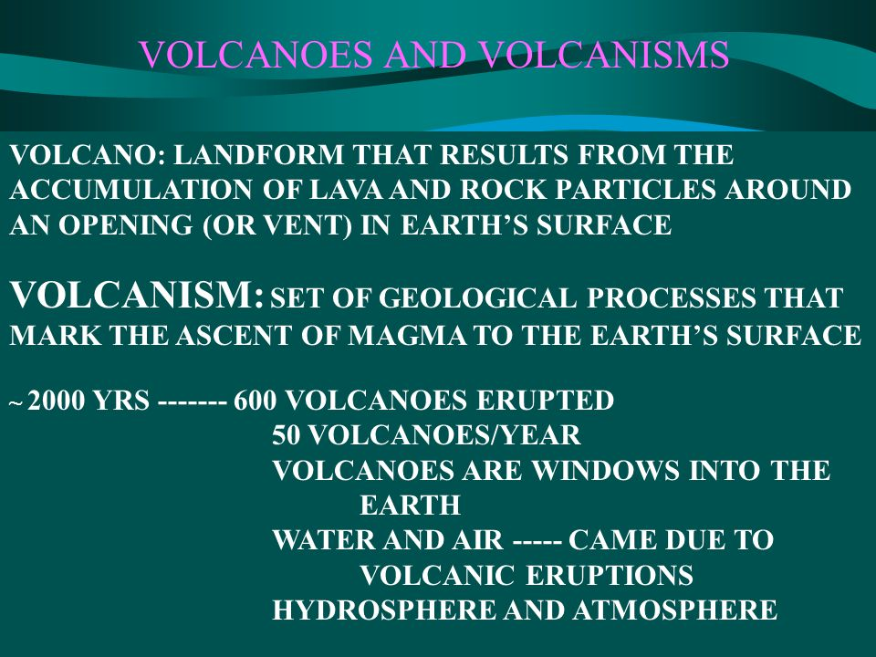 VOLCANOES AND VOLCANISMS VOLCANO: LANDFORM THAT RESULTS FROM THE ACCUMULATION OF LAVA AND ROCK PARTICLES AROUND AN OPENING (OR VENT) IN EARTH'S SURFAC