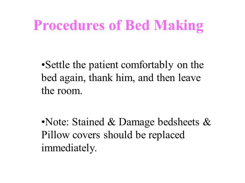 Settle the patient comfortably on the bed again, thank him, and then leave the room.