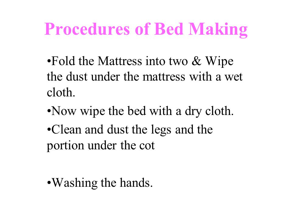 Procedures of Bed Making Fold the Mattress into two & Wipe the dust under the mattress with a wet cloth.