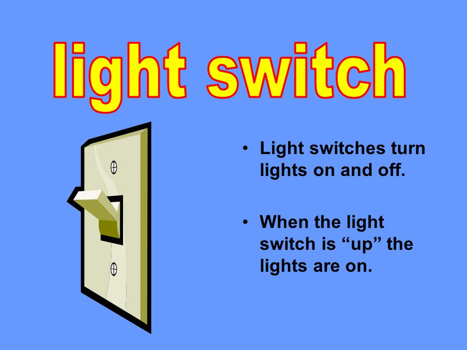 Light switches turn lights on and off. When the light switch is up the lights are on.