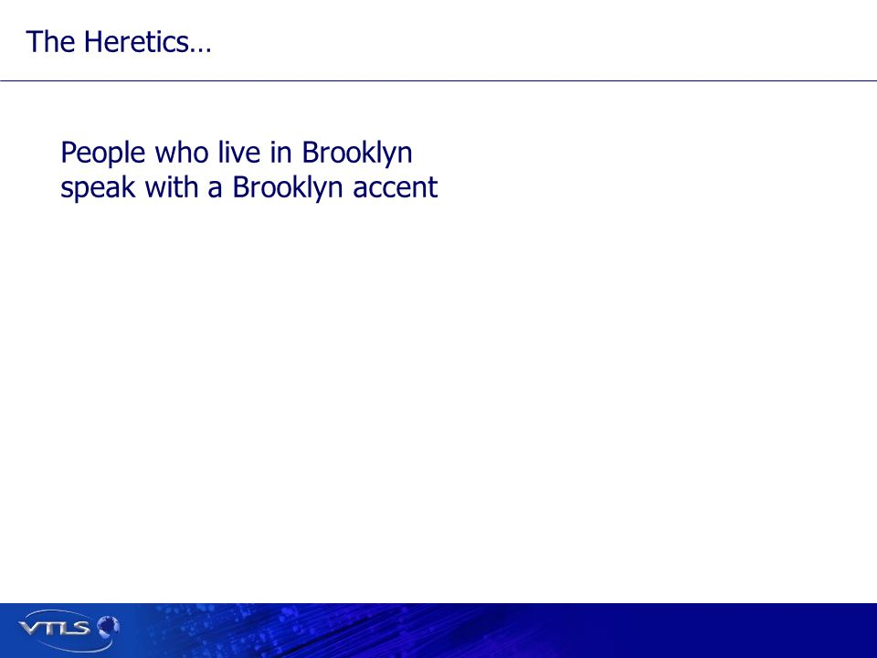 People who live in Brooklyn speak with a Brooklyn accent The Heretics…