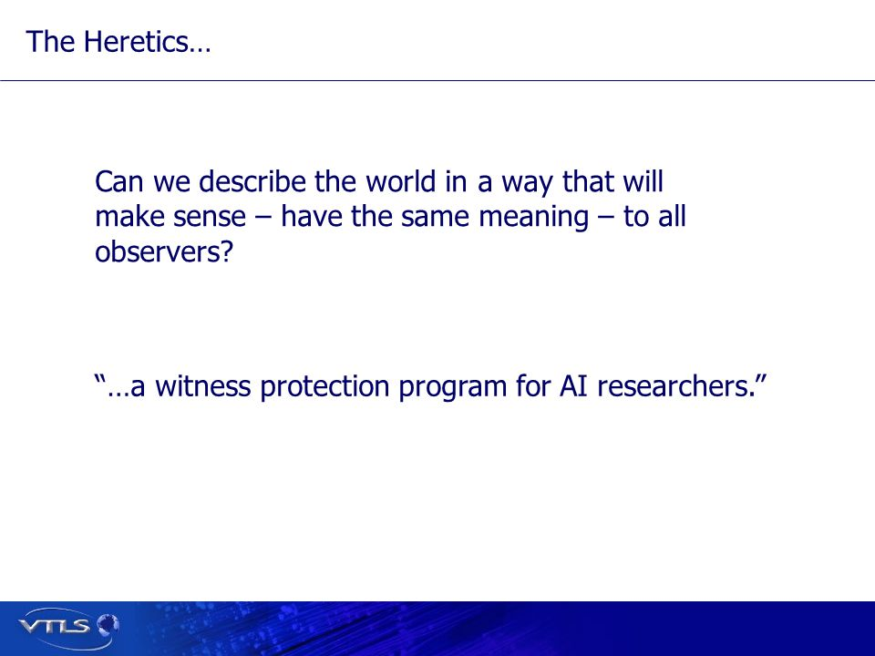 …a witness protection program for AI researchers. The Heretics… Can we describe the world in a way that will make sense – have the same meaning – to all observers