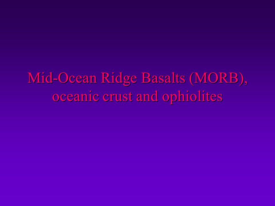 Mid-Ocean Ridge Basalts (MORB), oceanic crust and ophiolites