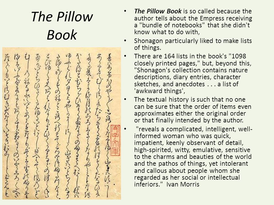 The Pillow Book The Pillow Book is so called because the author tells about the Empress receiving a