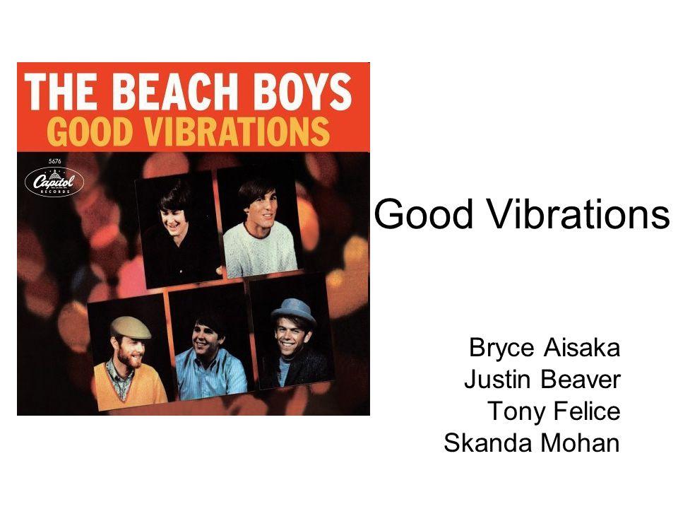 Good Vibrations Bryce Aisaka Justin Beaver Tony Felice Skanda Mohan