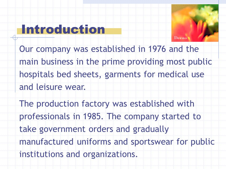 Our company was established in 1976 and the main business in the prime providing most public hospitals bed sheets, garments for medical use and leisure wear.