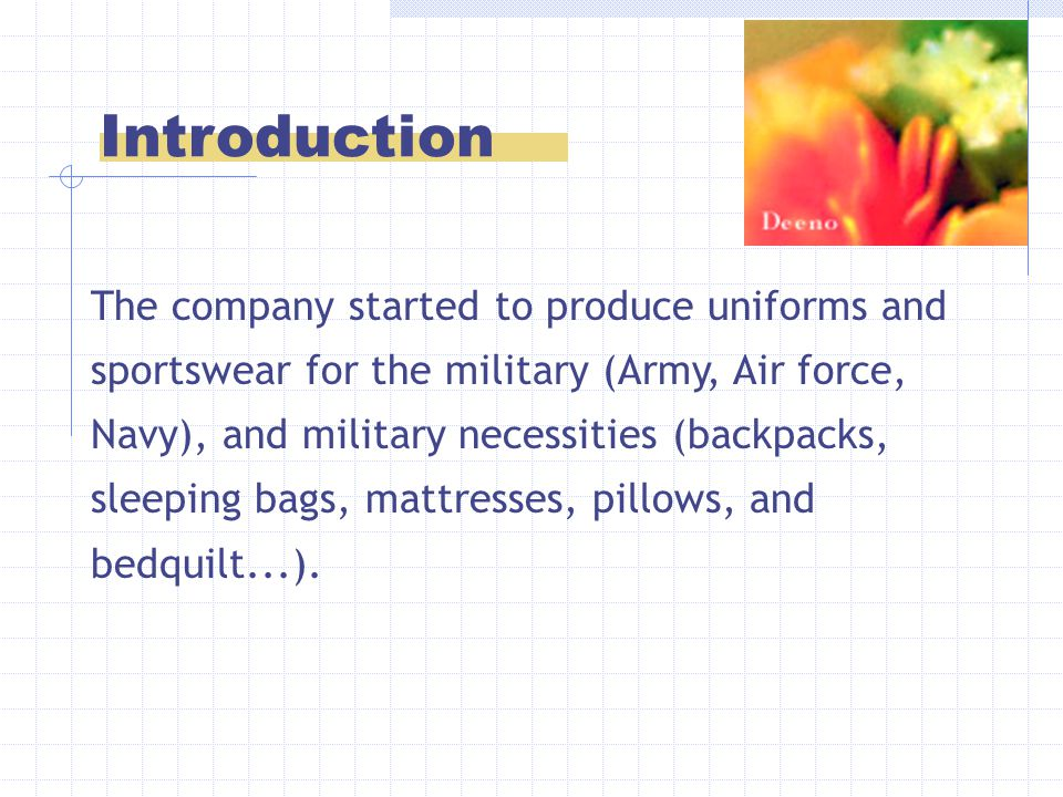The company started to produce uniforms and sportswear for the military (Army, Air force, Navy), and military necessities (backpacks, sleeping bags, mattresses, pillows, and bedquilt...).