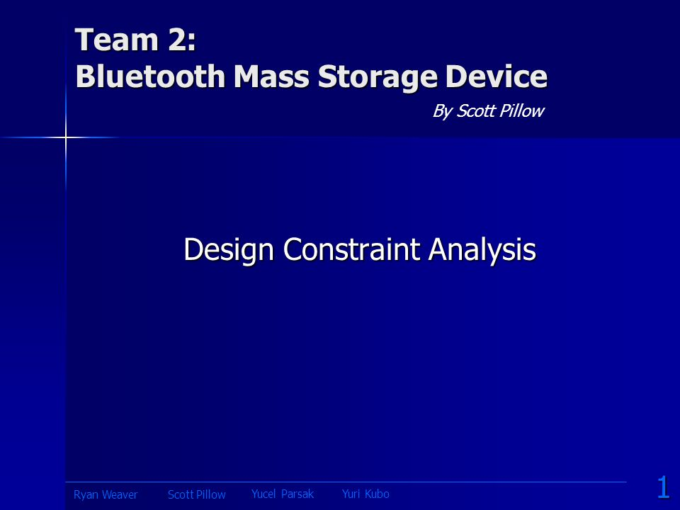 Team 2: Bluetooth Mass Storage Device By Scott Pillow Design Constraint Analysis 1 Yucel ParsakYuri Kubo Scott PillowRyan Weaver