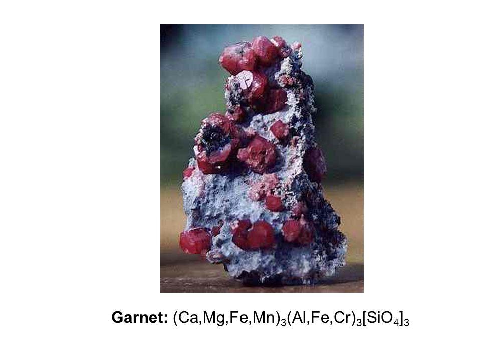 Garnet: (Ca,Mg,Fe,Mn) 3 (Al,Fe,Cr) 3 [SiO 4 ] 3