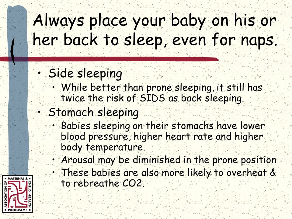 Always place your baby on his or her back to sleep, even for naps.