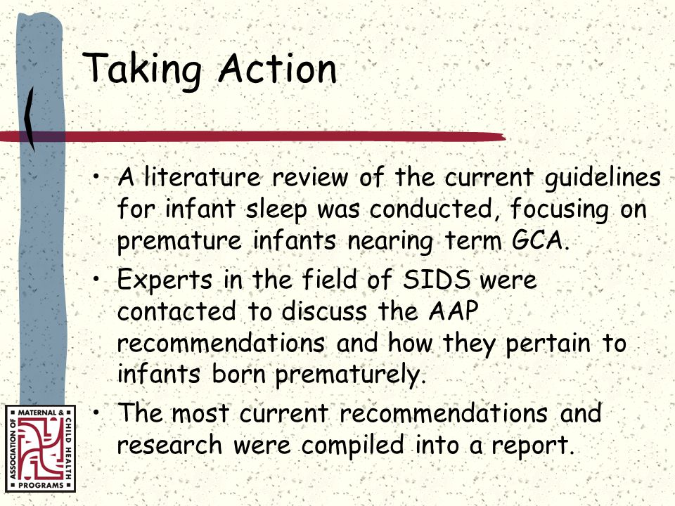 Taking Action A literature review of the current guidelines for infant sleep was conducted, focusing on premature infants nearing term GCA.