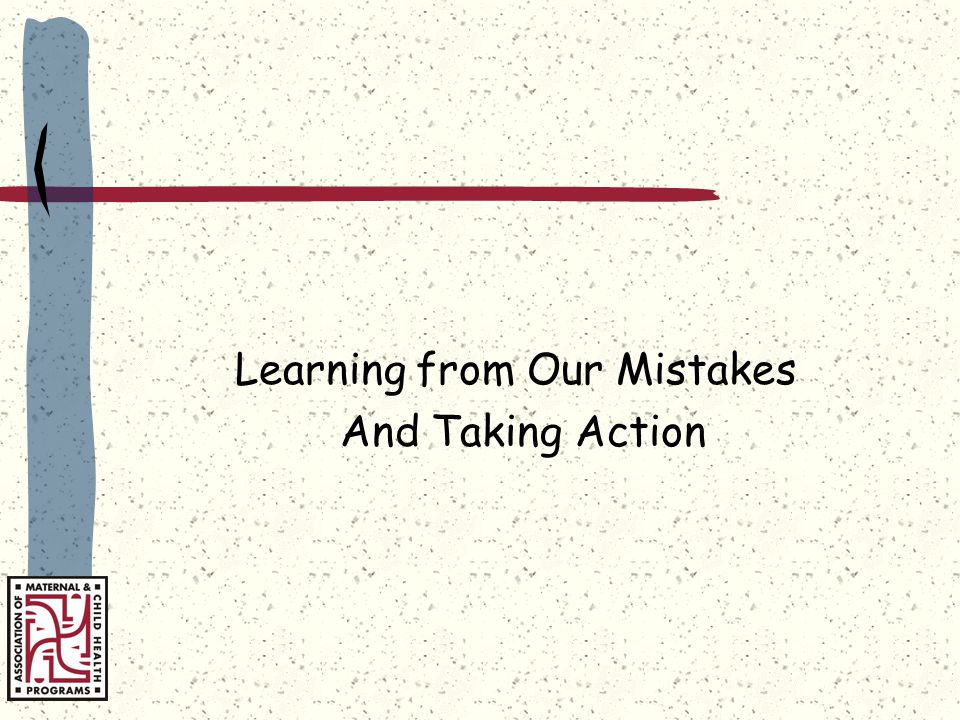 Learning from Our Mistakes And Taking Action