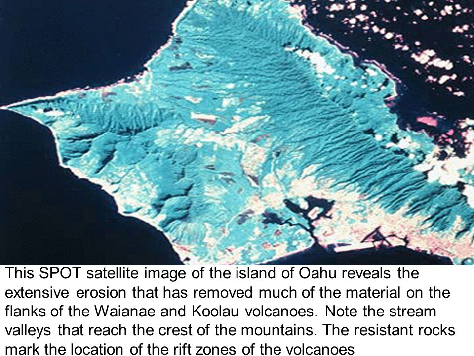 This SPOT satellite image of the island of Oahu reveals the extensive erosion that has removed much of the material on the flanks of the Waianae and Koolau volcanoes.