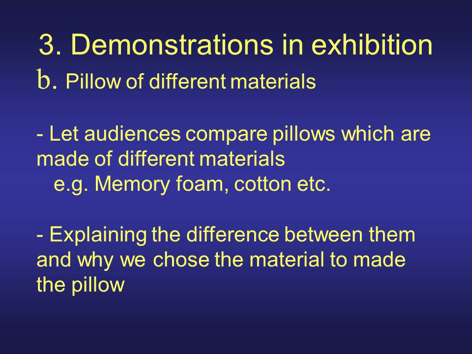 3. Demonstrations in exhibition b. Pillow of different materials - Let audiences compare pillows which are made of different materials e.g. Memory foa