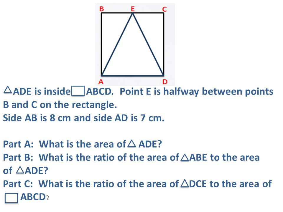 ADE is inside ABCD. Point E is halfway between points B and C on the rectangle.