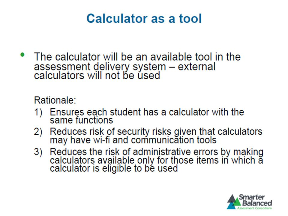Grades 6-HS Calculators are available for a small proportion of grade 6 items and gradually increase in availability as students progress toward high school.