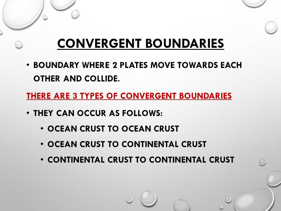 CONVERGENT BOUNDARIES BOUNDARY WHERE 2 PLATES MOVE TOWARDS EACH OTHER AND COLLIDE.