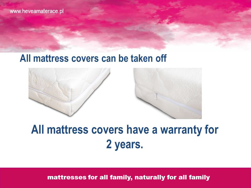 All mattress covers can be taken off All mattress covers have a warranty for 2 years.