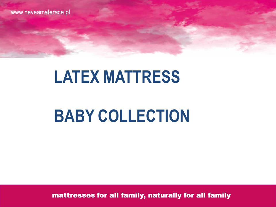 LATEX MATTRESS BABY COLLECTION www.heveamaterace.pl mattresses for all family, naturally for all family