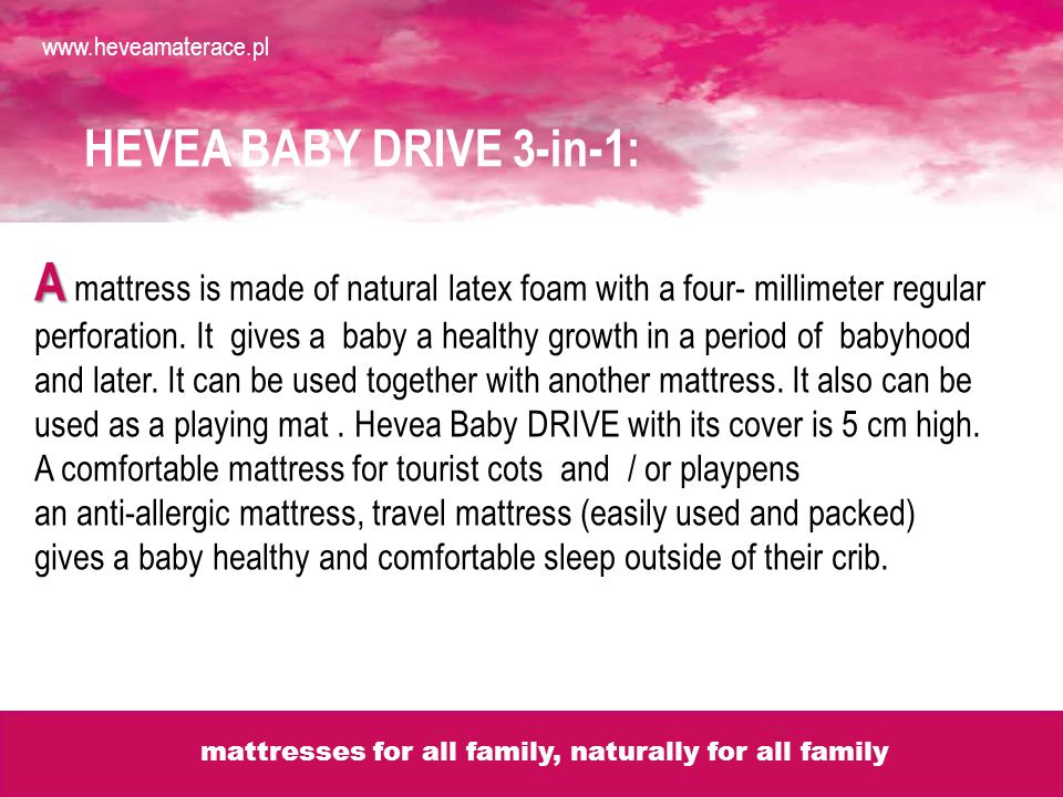 HEVEA BABY DRIVE 3-in-1: A A mattress is made of natural latex foam with a four- millimeter regular perforation.