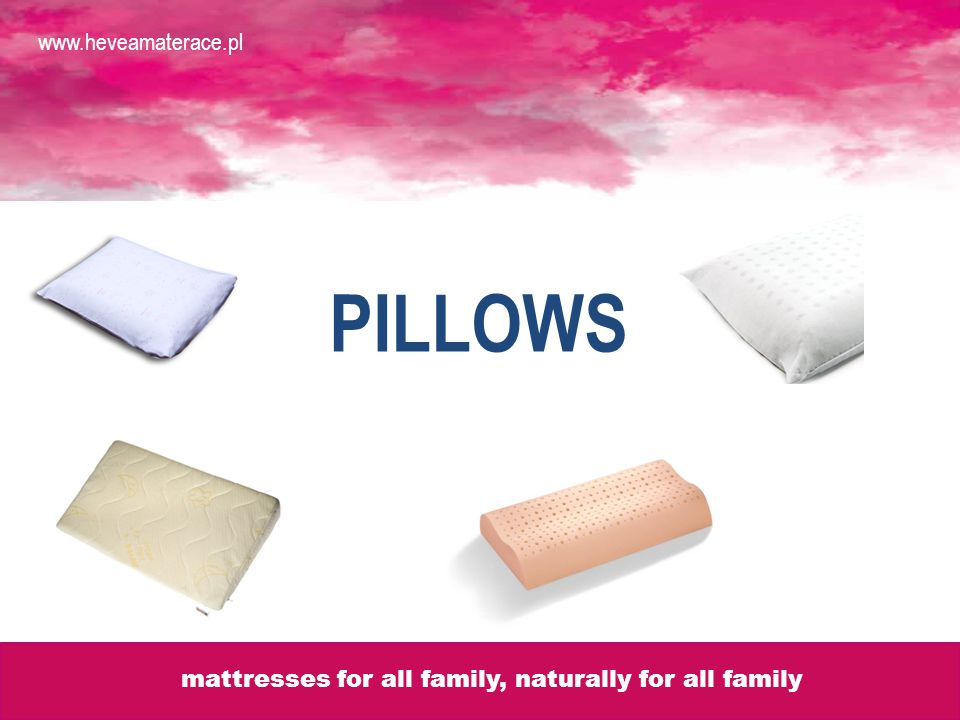 PILLOWS www.heveamaterace.pl mattresses for all family, naturally for all family