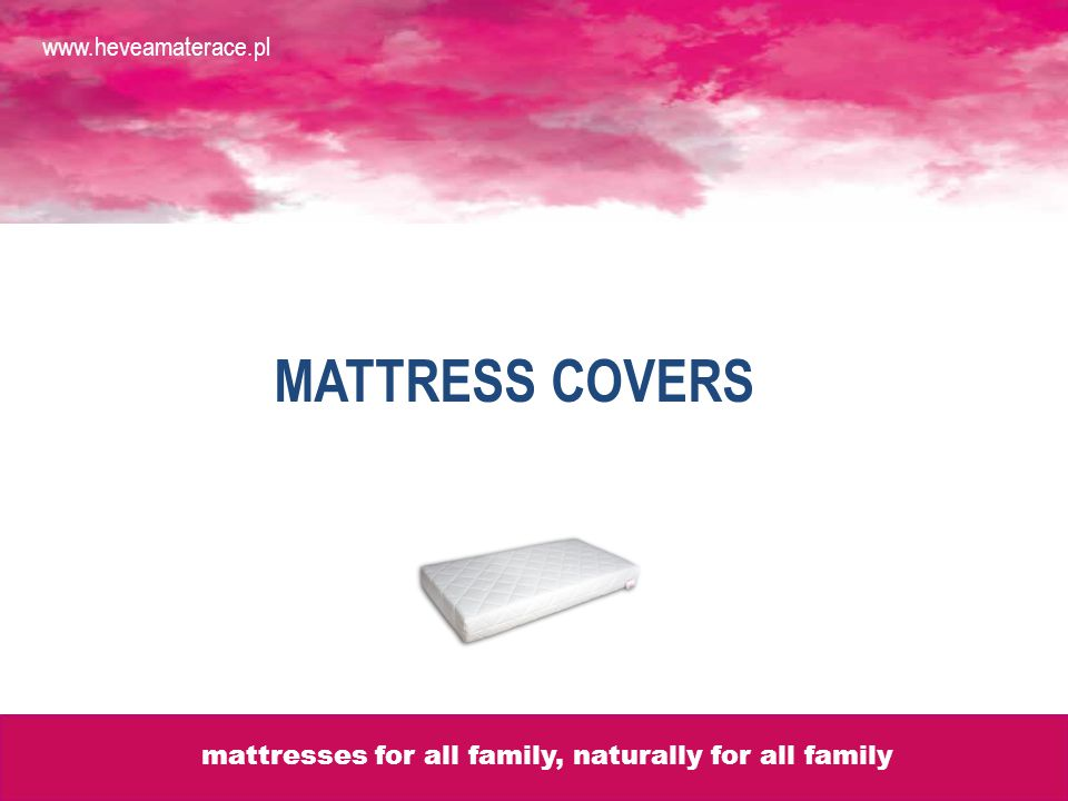MATTRESS COVERS www.heveamaterace.pl mattresses for all family, naturally for all family