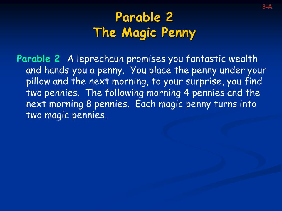 Parable 2 The Magic Penny Parable 2 A leprechaun promises you fantastic wealth and hands you a penny.